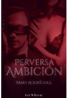 """Libro. """"Perversa Ambición"""" Leer online"""