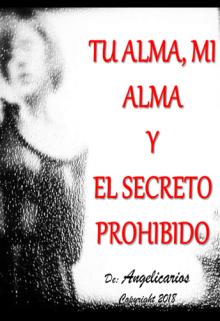 """Libro. """"Tu Alma, Mi Alma y el Secreto Prohibido"""" Leer online"""