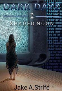 """Book. """"Dark Dayz: Shaded Noon (book 2)"""" read online"""