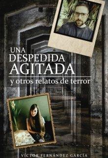 """Libro. """"Una despedida agitada y otros relatos de terror"""" Leer online"""