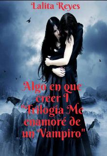 """Libro. """"Algo en que creer I """"Trilogía Me enamoré de un Vampiro"""""""" Leer online"""