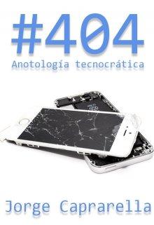 """Libro. """"404 - Antología tecnocrática"""" Leer online"""