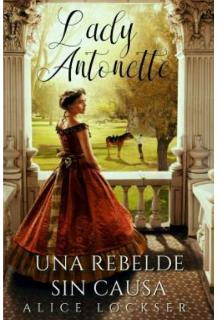 "Libro. ""Lady Antonette, Una Rebelde Sin Causa "" Leer online"