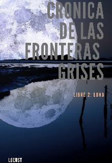 """Libro. """"Cronica de las fronteras grises, libro 2: Luna"""" Leer online"""