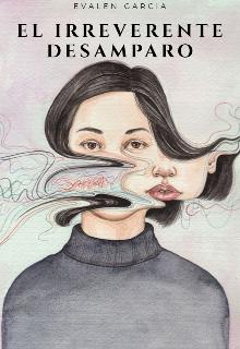 "Libro. ""El irreverente desamparo "" Leer online"