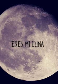 """Libro. """"Eres mi luna  (editando) """" Leer online"""