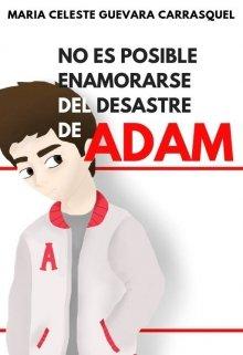 """Libro. """"No es posible enamorarse del desastre de Adam"""" Leer online"""