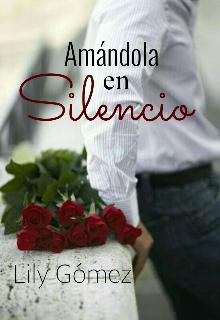 """Libro. """"Amándola en Silencio"""" Leer online"""