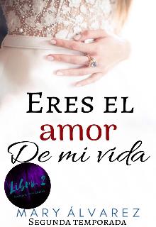 """Libro. """"Eres El Amor De Mi Vida"""" Leer online"""
