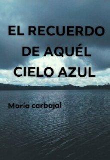 """Libro. """"El Recuerdo De Aquél Cielo Azul"""" Leer online"""