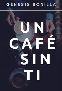 "Libro. ""Un Café Sin Ti"" Leer online"