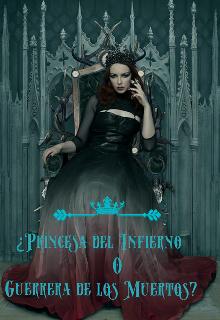 """Libro. """"¿princesa del Infierno o Guerrera de los Muertos?"""" Leer online"""