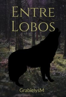 """Libro. """"Entre Lobos N°1 saga de lunas """" Leer online"""