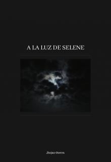 """Libro. """"A la Luz de Selene ©"""" Leer online"""