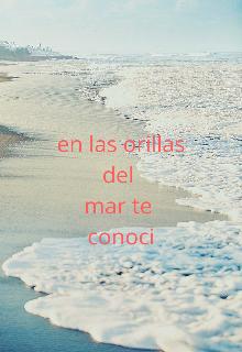 """Libro. """"En Las Orillas Del Mar Te Conoci"""" Leer online"""