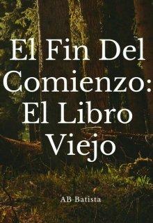 """Libro. """"El Fin Del Comienzo : El Libro Viejo"""" Leer online"""