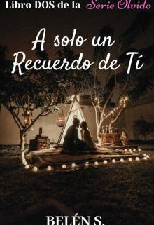 """Libro. """"A Sólo Un Recuerdo De Ti © Libro Dos de la Serie Olvido"""" Leer online"""