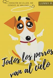 """Libro. """"Todos Los Perros Van Al Cielo"""" Leer online"""