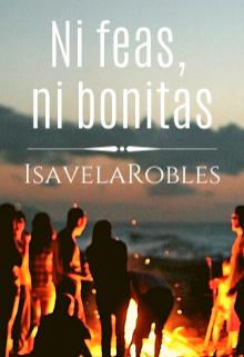 Ni feas, ni bonitas de Isavela Robles