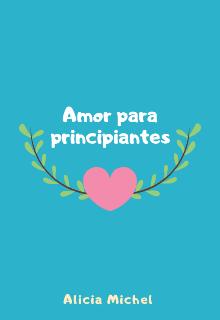 """Libro. """"Amor Para Principiantes """" Leer online"""