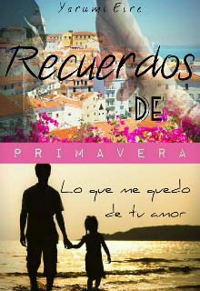 """Libro. """"Recuerdos de primavera: Lo que me quedo de tu amor"""" Leer online"""