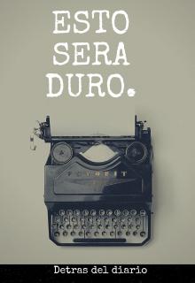 """Libro. """"Esto sera duro. Detras del diario"""" Leer online"""