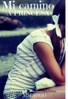 """Libro. """"Mi camino a princesa ©"""" Leer online"""