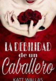 """Libro. """"La Debilidad de un Caballero """" Leer online"""